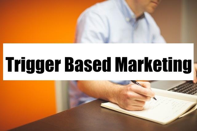 Trigger Based Marketing